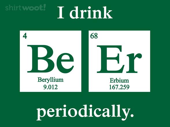 Woot!: Periodic Beer Drinker