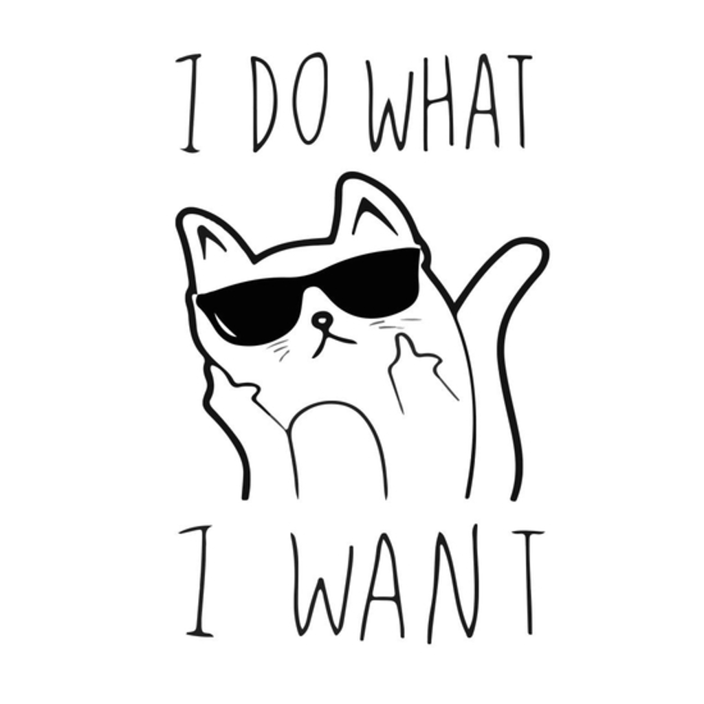 BustedTees: Cool Cat Kitty I Do What I Want Funny Cats T Shirt