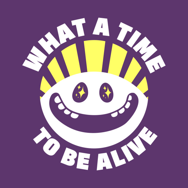 TeePublic: What A Time Classic