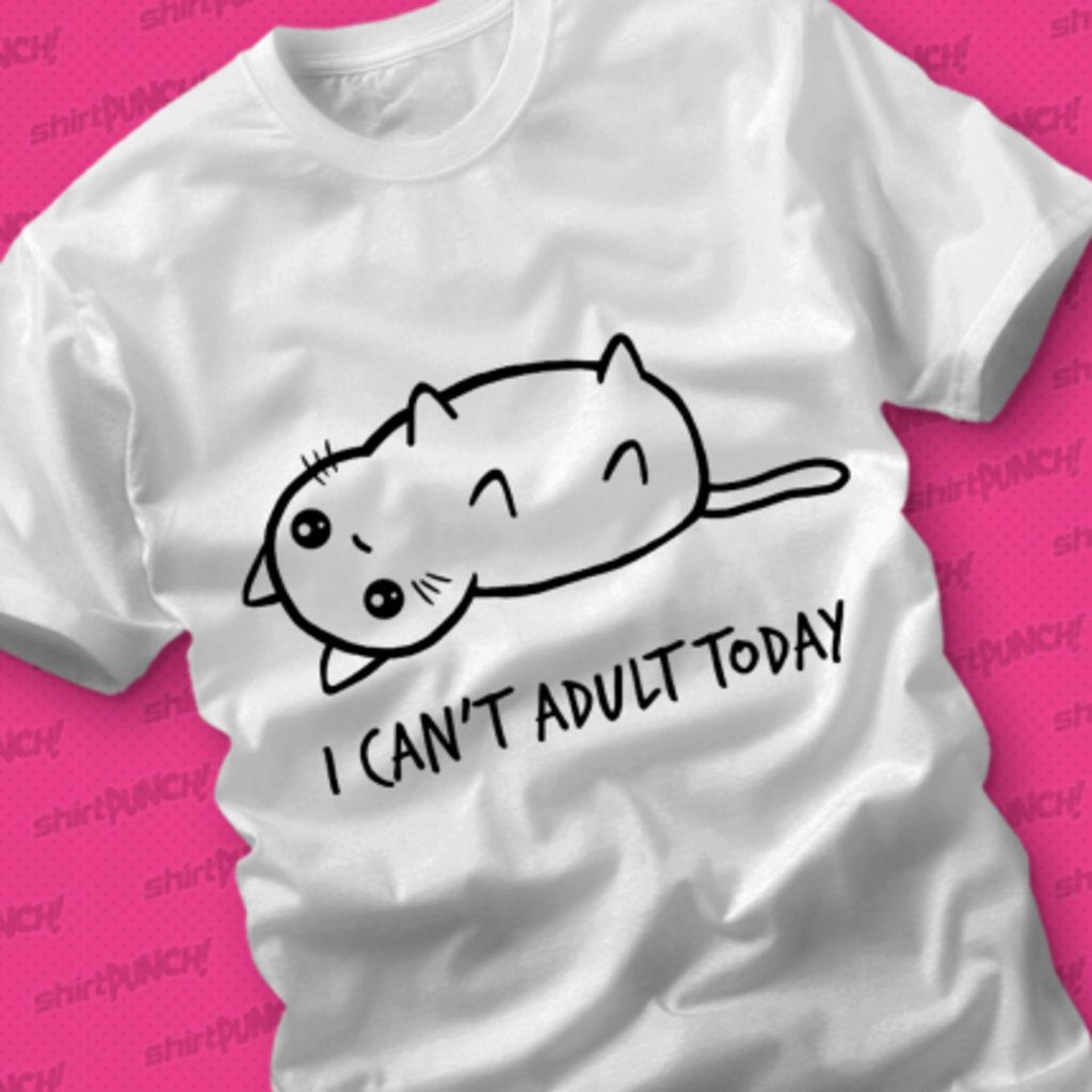 ShirtPunch: I Can't Adult Today