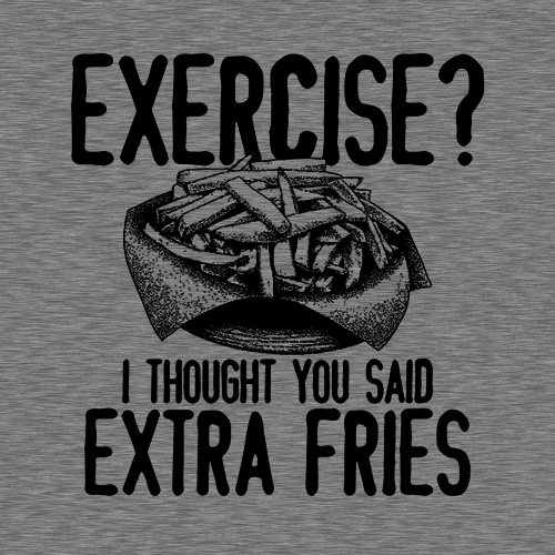 Five Finger Tees: Exercise? I Thought You Said Extra Fries