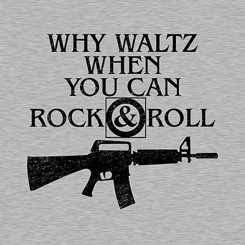 Five Finger Tees: Why Waltz When You Can Rock & Roll T-Shirt