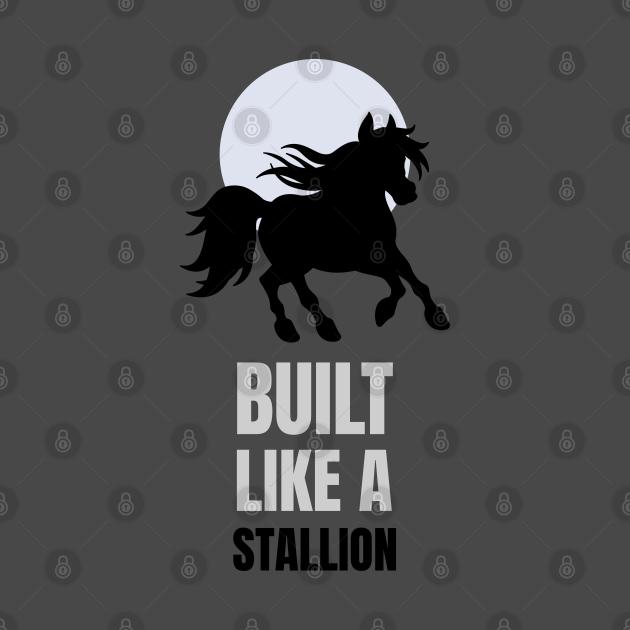 TeePublic: Built like a Stallion