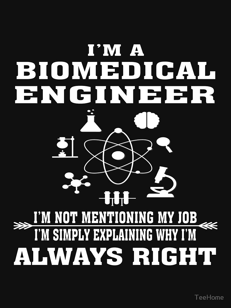 RedBubble: Biomedical Engineer Always Right - Funny Biomedical Engineer T-shirt