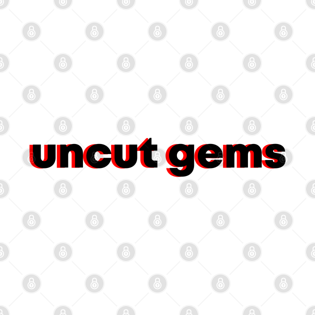TeePublic: not UNCUT GEMS