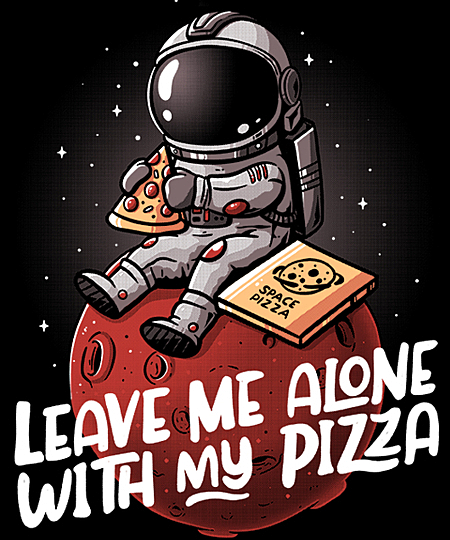 Qwertee: Leave Me Alone With My Pizza