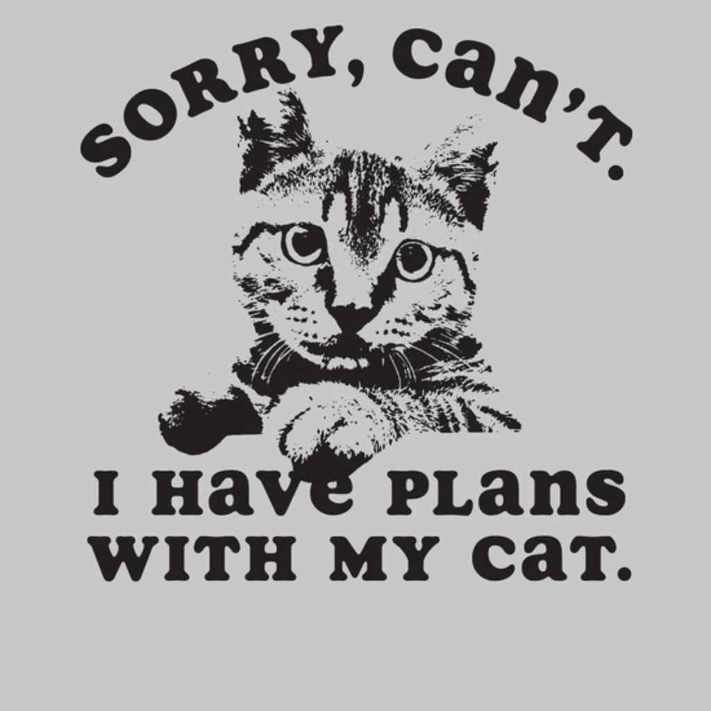 BustedTees: Sorry, Can't. I Have Plans With My Cat.