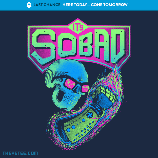 The Yetee: LAST CHANCE: So Bad